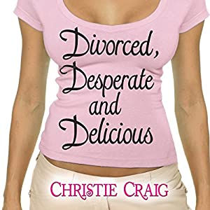 Divorced, Desperate, and Delicious Audiobook
