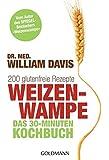 Weizenwampe - Das 30-Minuten-Kochbuch: 200 glutenfreie Rezepte - Vom Autor des SPIEGEL-Bestsellers Weizenwampe