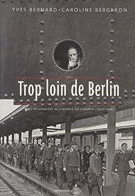 Trop loin de Berlin par Yves Bernard