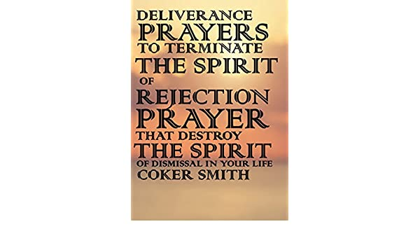 Deliverance Prayers to terminate the spirit of rejection: Prayers that  Destroy the Spirit of Dismissal in your life