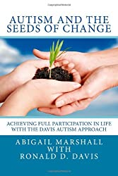 Autism and the Seeds of Change: Achieving Full Participation in Life through the Davis Autism Approach