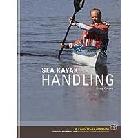 Sea Kayak Handling: A Practical Manual, Essential Knowledge for Beginner and Intermediate Paddlers