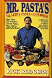 Mister Pasta's Healthy Cookbook, Rick Rodgers, 0688130771