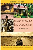 Our House in Arusha, Sara Tucker, 1456585444