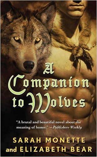 A Companion to Wolves (Iskryne): Elizabeth Bear, Sarah