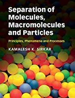 Separation of Molecules, Macromolecules and Particles: Principles, Phenomena and Processes (Cambridge Series in Chemical Engineering)