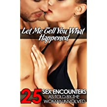 Let Me Tell You What Happened: 25 Sex Encounters As Told by the Woman Involved