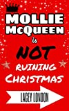 Mollie McQueen is NOT Ruining Christmas (Mollie McQueen Book 4)