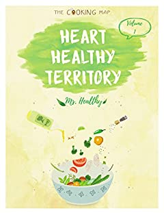 Heart Healthy Territory Vol. 1: Feel the Spirit in Your Little Kitchen with 500 Colorful Heart Healthy Recipes! (Heart Healthy Cookbook, Heart Healthy ... Healthy Heart Book [Heart Healthy Series]