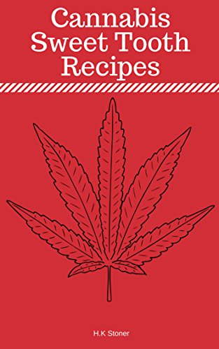 Cannabis Sweet Tooth Recipes by H.K Stoner