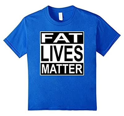 Fat Lives Matter Funny T-Shirt