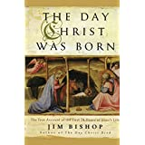 The Day Christ Was Born: The True Account of the First 24 Hours of Jesus's Life