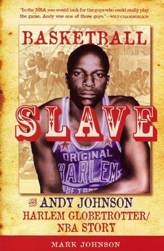 Basketball Slave: The Andy Johnson Harlem Globetrotter Story