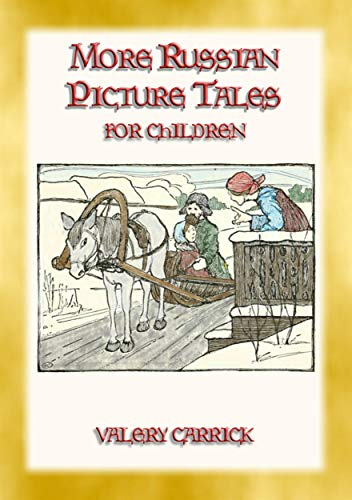 MORE RUSSIAN PICTURE TALES - 10 more illustrated Russian tales for children: Children's picture stories from the Russian Steppe