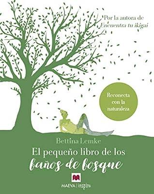 El pequeño libro de los baños de bosque: Reconecta con la naturaleza Maeva Inspira: Amazon.es: Lemke, Bettina, Silva Nieto, Eva: Libros