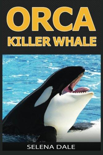Orca - Killer Whale: Extraordinary Animal Photos & Facinating Fun Facts For Kids (Weird & Wonderful Animals)