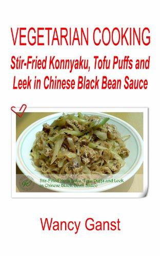 Vegetarian Cooking: Stir-Fried Konnyaku, Tofu Puffs and Leek in Chinese Black Bean Sauce (Vegetarian Cooking - Konnyaku Book 22)