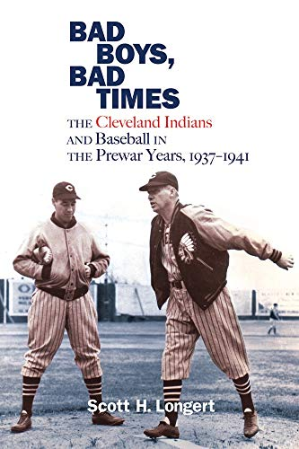 Bad Boys, Bad Times: The Cleveland Indians and Baseball in the Prewar Years, 1937–1941