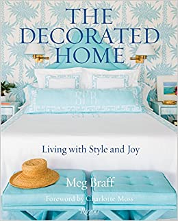 The Decorated Home: Living with Style and Joy: Meg Braff, J ...