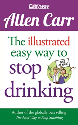 The Illustrated Easy Way to Stop Drinking: Free At Last! (Allen Carr's Easyway) (Drinking Way To Easy Stop)
