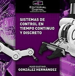 Sistemas de control en tiempo continuo y discreto (Spanish Edition)