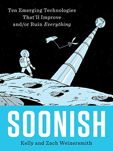 Soonish-Ten-Emerging-Technologies-Thatll-Improve-andor-Ruin-Everything