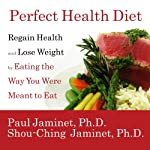 Perfect Health Diet: Regain Health and Lose Weight by Eating the Way You Were Meant to Eat | Paul Jaminet,Shou-Ching Jaminet