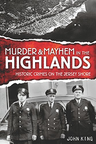 Murder & Mayhem in the Highlands: Historic Crimes of the Jersey - Shore Nj Hills