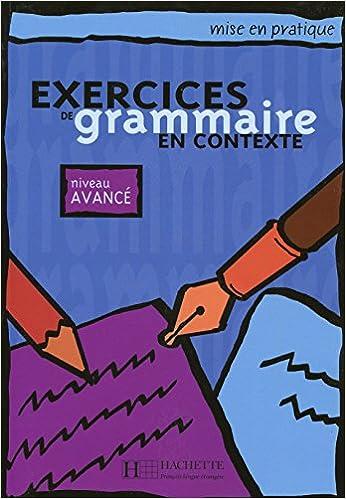 Descargar Exercices De Grammaire En Contexte. Avancé. Livre Del L'élève. Per Le Scuole Superiori PDF