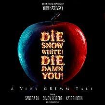 Die, Snow White! Die, Damn You!: A Very Grimm Tale