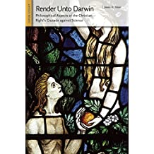 Render Unto Darwin: Philosophical Aspects of the Christian Right's Crusade Against Science