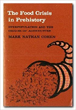 The food crisis in prehistory overpopulation and the origins of the food crisis in prehistory overpopulation and the origins of agriculture professor mark nathan cohen 9780300023510 amazon books fandeluxe Images