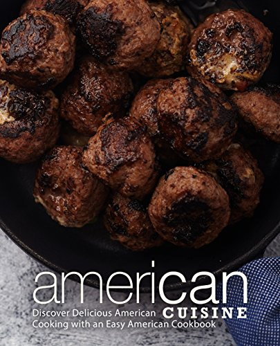 American Cuisine: Discover Delicious American Cooking with an Easy American Cookbook by BookSumo Press