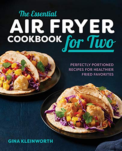 The Essential Air Fryer Cookbook for Two: Perfectly Portioned Recipes for Healthier Fried Favorites (Best Home Rotisserie Oven)