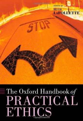The Oxford Handbook of Practical Ethics (Oxford Handbooks)