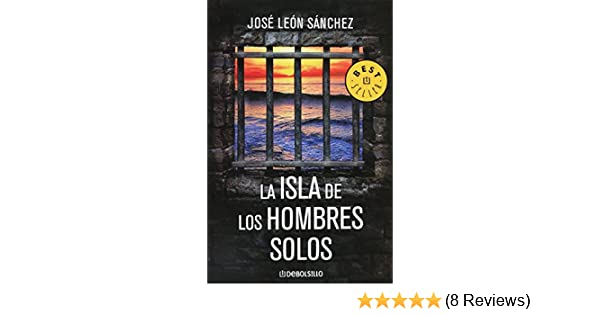 La isla de los hombres solos (Spanish Edition): Jose Leon Sanchez: 9789707809826: Amazon.com: Books