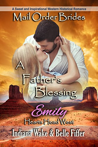Mail Order Bride: A Father's Blessing: A Sweet and Inspirational Western Historical Romance (Hearts Head West Book 4)