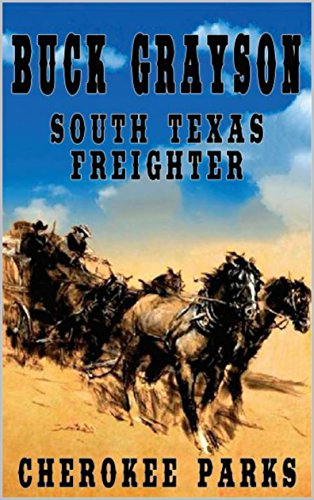 Buck Grayson: South Texas Freighter: A Western Adventure From The Author of Hard Ride To Cora (The Trouble in Texas Western Series Book 1) - Cherokee A/c