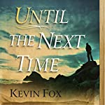 Until the Next Time | Kevin Fox