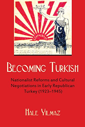 Becoming Turkish: Nationalist Reforms and Cultural Negotiations in Early Republican Turkey 1923-1945 (Modern Intellectua