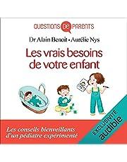Les vrais besoins de votre enfant: Les conseils bienveillants d'un pédiatre expérimenté