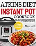 Atkins Diet Instant Pot Cookbook: Quick, Easy and Delicious Low Carb Atkins Diet Recipes For Your Instant Pot Pressure Cooker to Shed Weight and Feel Great (21 Day Meal Plan Included) by