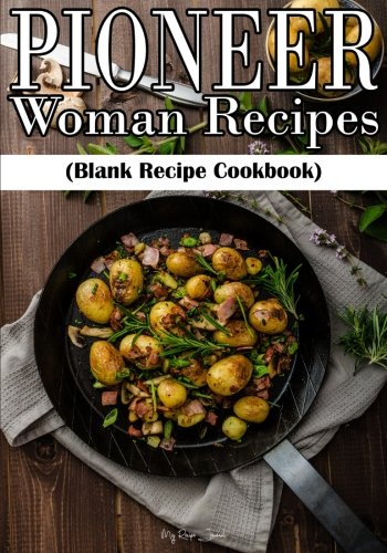 Pioneer Woman Recipes: Blank Recipe Cookbook, 7 x 10, 100 Blank Recipe Pages by My Recipe Journal, Blank Book Billionaire