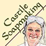 Castile Soapmaking: The Smart and Simple Guide to Making Castile Soap, or How to Make Bar Soaps from Olive Oil with Less Trouble and Lovely Results (Smart Soap Making Book 4)