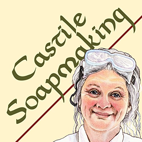 Castile Soapmaking: The Smart Guide to Making Castile Soap, or How to Make Bar Soaps From Olive Oil With Less Trouble and Better Results (Anne's Soap Making Books)