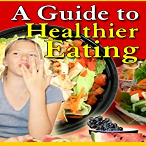 A Guide to Healthier Eating Hörbuch