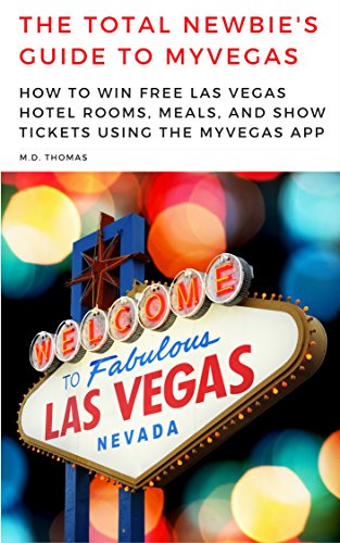 The Total Newbie's Guide to MyVegas: How to Win Free Las Vegas Hotel Rooms, Meals, and Show Tickets Using the MyVegas App
