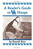 A Reader'sGuide to UK Hoops, Russell Rice, 0615815693