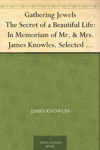 Beautiful Jewel - Gathering Jewels The Secret of a Beautiful Life: In Memoriam of Mr. & Mrs. James Knowles. Selected from Their Diaries.