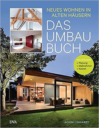 Das Umbau Buch Neues Wohnen In Alten Hausern Amazon De Achim